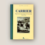 Carrier, représentant du Cantal à la Convention, 1756-1794 - Alfred LALLIÉ